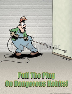 Pull The Plug On Dangerous Habits - Safety Poster Cartoon Posters General