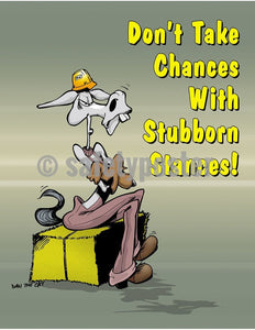 Safety Poster - Don't Take Chances With Stubborn Stances! - safetyposter.com