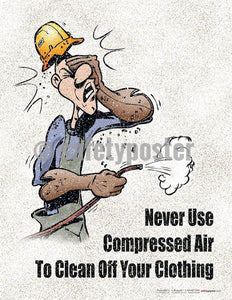 Safety Poster - Never Use Compressed Air To Clean Off Your Clothing - safetyposter.com