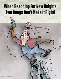 When Reaching For New Heights Two Rungs Dont Make It Right - Safety Poster Cartoon Posters General