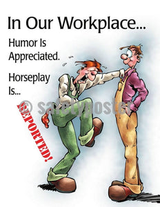 Safety Poster - In Our Workplace Humor Is Appreciated Horseplay Is Reported - safetyposter.com