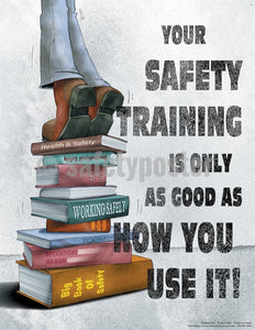 Safety Poster - Your Safety Training Is Only As Good As How You Use It! - safetyposter.com