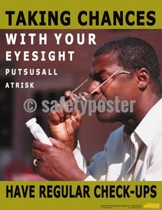 Safety Poster - Taking Chances With Your Eyesight Puts Us All At Risk - safetyposter.com