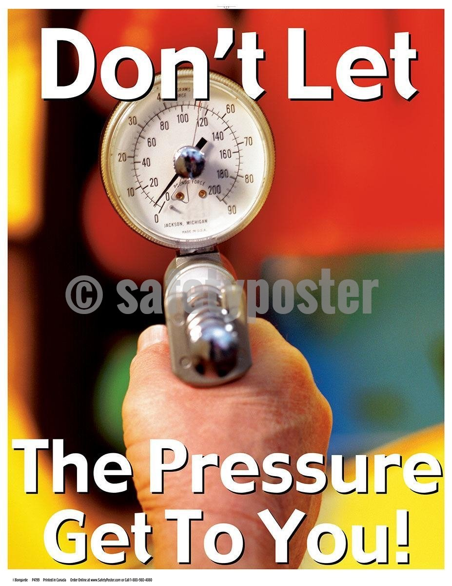 Safety Poster - Don't Let The Pressure Get To You! - safetyposter.com
