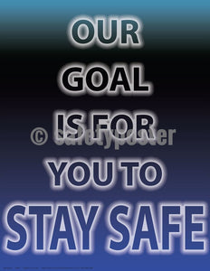 Safety Poster - Our Goal Is For You To Stay Safe - safetyposter.com