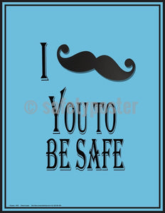 Safety Poster - I Mustache You To Be Safe - safetyposter.com