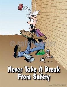 Safety Poster - Never Take A Break From Safety - safetyposter.com