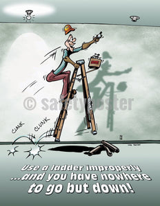 Safety Poster - Use A Ladder Improperly You Have Nowhere To Go But Down! - safetyposter.com