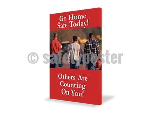 Go Home Safe Today! Other Are Counting On You! - Visual Edge Sign 17 X 22 / 1