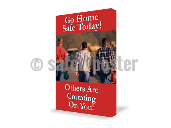 Go Home Safe Today! Other Are Counting On You! - Visual Edge Sign 17 X 22 / 2
