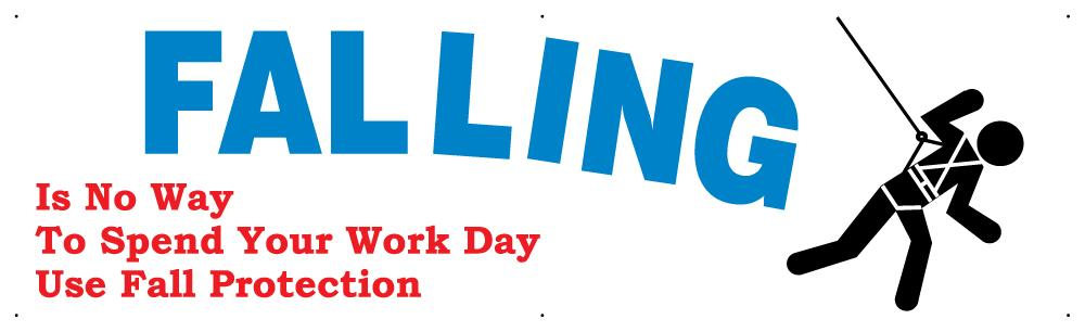 Falling Is No Way To Spend Your Work Day Use Fall Protection - Safety Banner Motivational Banners