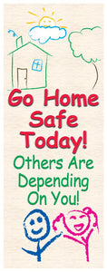 Go Home Safe Today! Others Are Depending On You - Vertical Safety Banner Motivational Banners