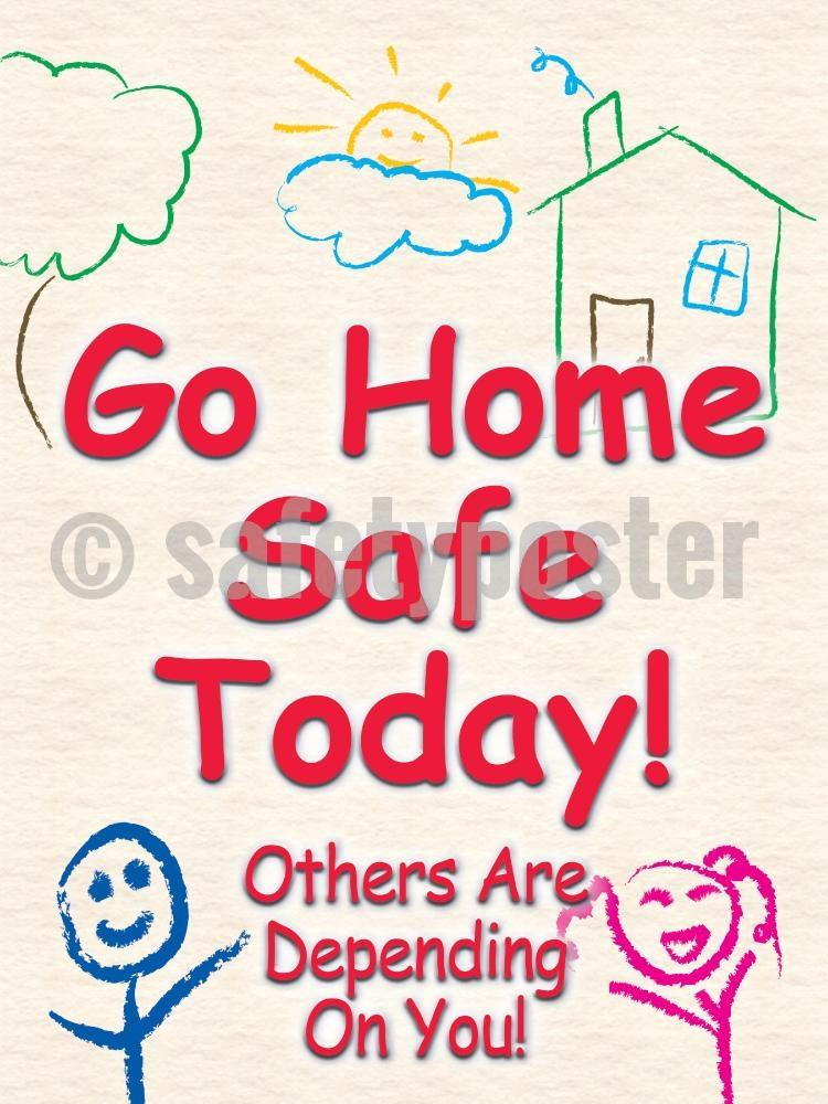 Go Home Safe Today! Others Are Depending On You - Safety Poster Leadership