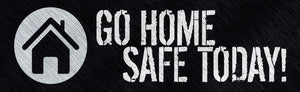 Go Home Safe Today (Black) - Safety Banner Motivational Banners