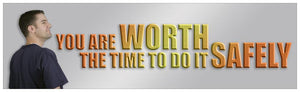 You Are Worth The Time To Do It Safely - Safety Banner Motivational Banners