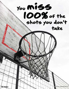 You Miss 100% of the Shots You Don't Take (Basketball) - Motivational Poster