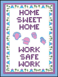Home Sweet Home, Work Safe Work - Safety Poster