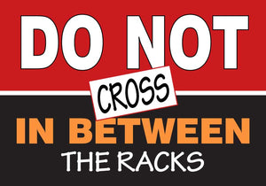 Do Not Cross In Between The Racks - Floor Sign