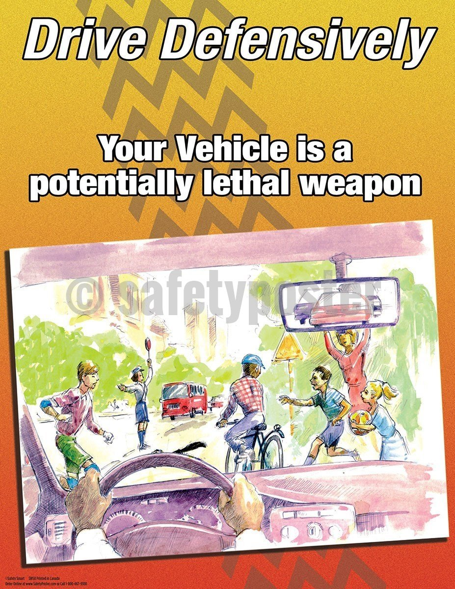 Safety Poster - Drive Defensively Your Vehicle Is Potentially A Lethal Weapon - safetyposter.com