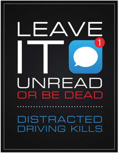 Leave It Unread or Be Dead - Texting & Driving Safety Poster