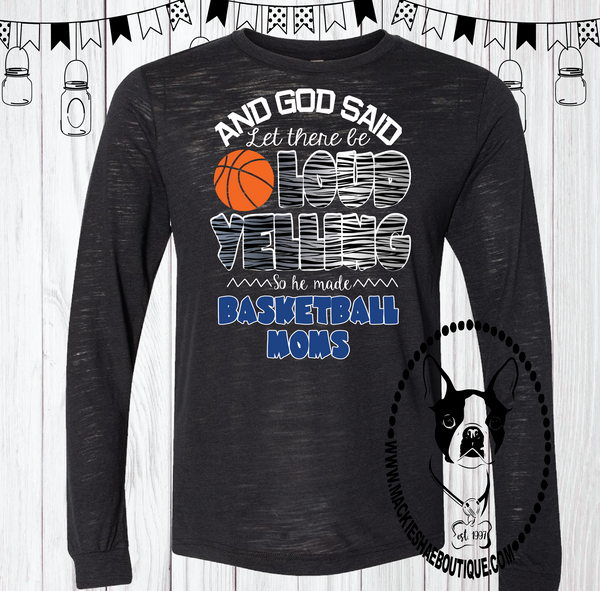 And God Said Let There Be Loud Yelling So He Made Basketball Moms (Get Any Sport) Custom Shirt, Long Sleeve