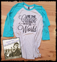 Be the Change You Wish to See in the World Custom Shirt, 3/4 Sleeve
