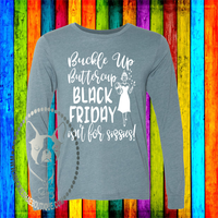 Buckle Up Buttercup BLACK FRIDAY Ain't for Sissies Custom Shirt, Soft Long Sleeve Tee