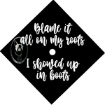 Blame is All on My Roots I Showed Up in Boots Custom Decal