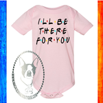 I'll Be There for You Friends Custom Shirt for Kids, One Piece
