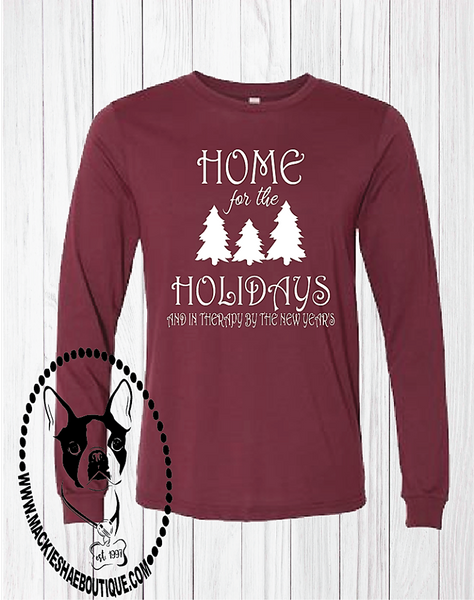 Home for the Holidays and in Therapy by New Year's Custom Shirt, Long Sleeve