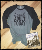 I Can't Adult Today Custom Shirt (design 2), 3/4 Sleeve
