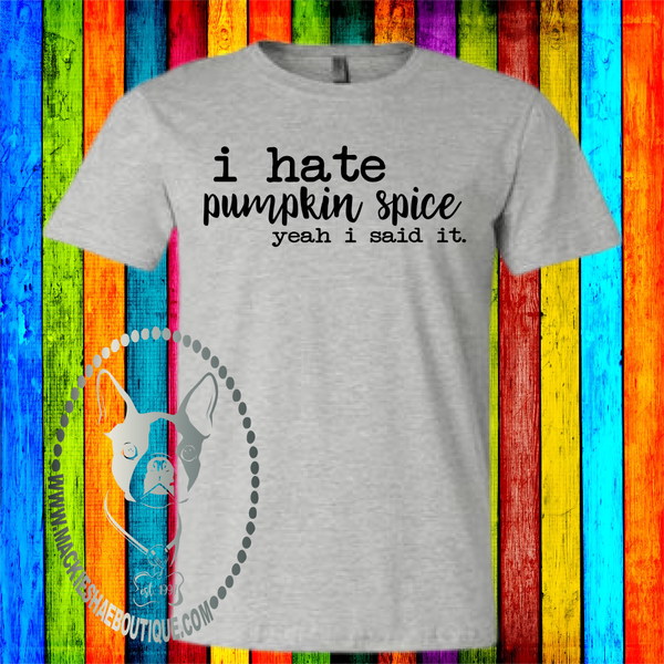I Hate Pumpkin Spice...  Custom Shirt, Short Sleeve Soft Tee
