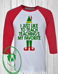 Teaching's My Favorite Elf Custom Shirt, 3/4 Sleeve