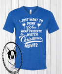 I Just Want to Drink Wine, Wrap Presents, & Watch Christmas Movies Custom Shirt, Short Sleeve