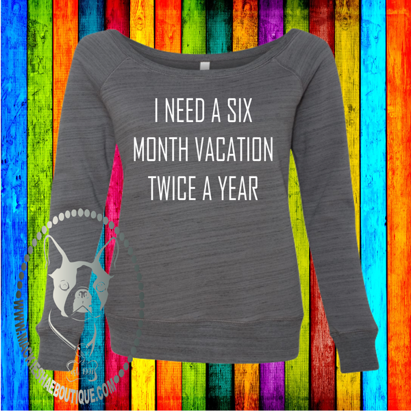 I Need a Six Month Vacation Twice a Year Wideneck Custom Shirt, Womens Wide Neck Sweatshirt