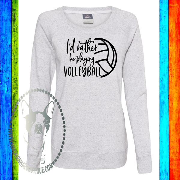 I'd Rather Be Playing Volleyball Custom Shirt, Women's Space-Dyed Sweatshirt