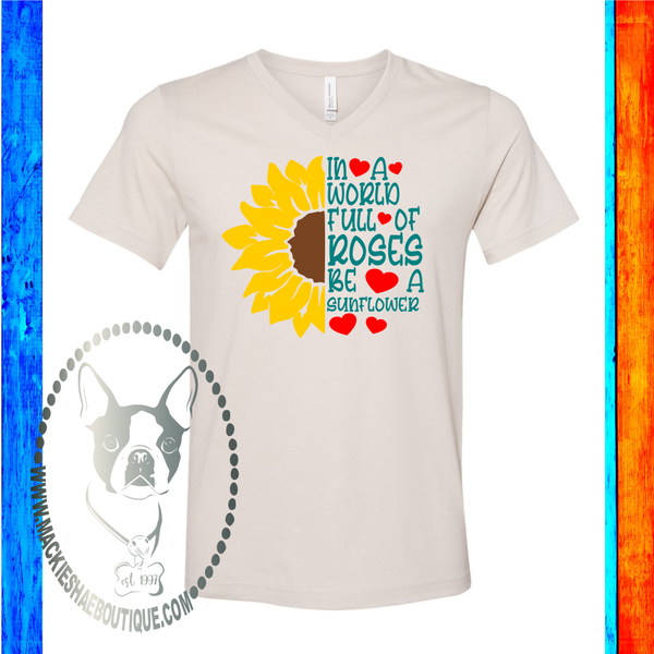 In A World Full of Roses Be a Sunflower Custom Shirt, Soft Short Sleeve