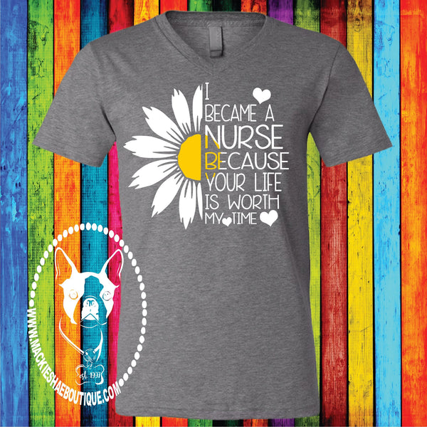 I Became A Nurse Because Your Life is Worth My Time Sunflower Custom Shirt, Short Sleeve