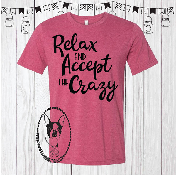 Relax and Accept the Crazy Custom Shirt, Soft Short Sleeve
