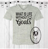 What's Life Without Goals Soccer Custom Shirt, Short Sleeve (2 Designs)