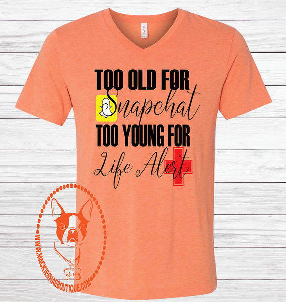 Too Old for Snapchat Too Young for Life Alert Custom Shirt, Short-Sleeve