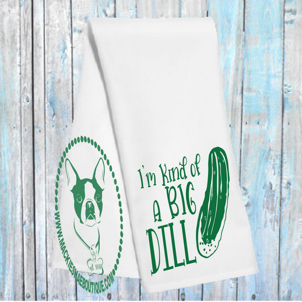 I'm Kind of A Big Dill Custom Kitchen Towel