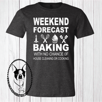 Weekend Forecast...  Baking with No Chance of House Cleaning or Cooking Custom Shirt, Short Sleeve