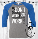 You Don't Get What You WISH For You Get What You WORK For Volleyball (Get Any Sport) Custom Shirt, 3/4 Sleeve