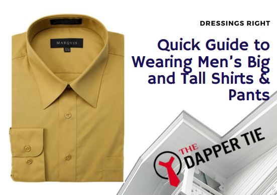 Dressings Right - Quick Guide to Wearing Men's Big and Tall Shirts & Pants