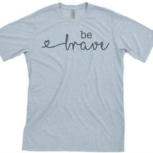 Be Brave T-shirts