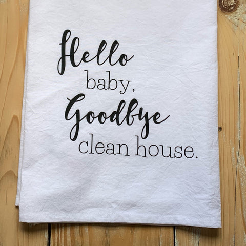 Hello Baby, Goodbye Clean House Tea Towel