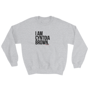 """I Am Cyntoia Brown""Sweatshirt"