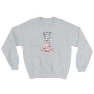 """Say No to Jim Crow"" Crewneck Sweatshirt"