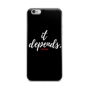 """It Depends"" Phone Case"